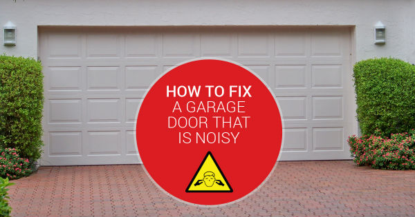 How to fix a garage door thats noisy